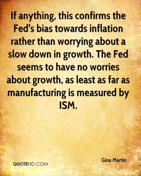 Gina Martin - If anything, this confirms the Fed's bias towards inflation rather than worrying about a slow down in growth. The Fed seems to have no worries about growth, as least as far as manufacturing is measured by ISM.