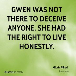 Gwen was not there to deceive anyone. She had the right to live honestly.