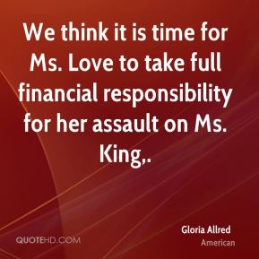 We think it is time for Ms. Love to take full financial responsibility for her assault on Ms. King.