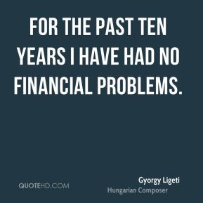 Gyorgy Ligeti - For the past ten years I have had no financial problems.