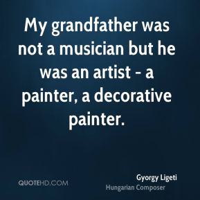 Gyorgy Ligeti - My grandfather was not a musician but he was an artist - a painter, a decorative painter.