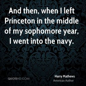 Harry Mathews - And then, when I left Princeton in the middle of my sophomore year, I went into the navy.