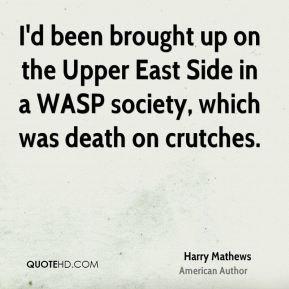 I'd been brought up on the Upper East Side in a WASP society, which was death on crutches.