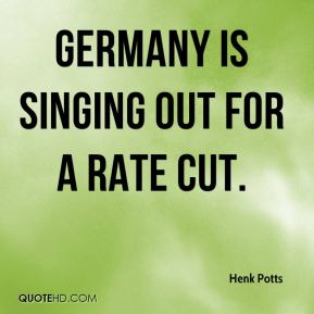 Henk Potts - Germany is singing out for a rate cut.
