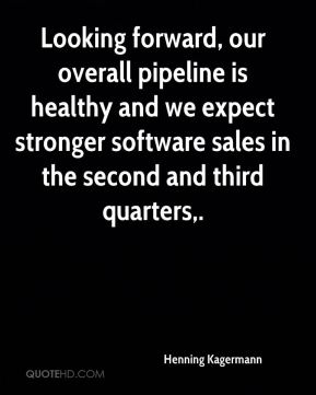 Henning Kagermann - Looking forward, our overall pipeline is healthy and we expect stronger software sales in the second and third quarters.