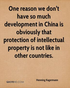 One reason we don't have so much development in China is obviously that protection of intellectual property is not like in other countries.