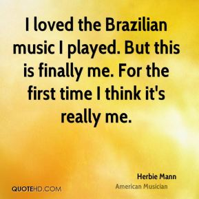 I loved the Brazilian music I played. But this is finally me. For the first time I think it's really me.
