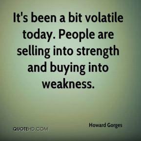 It's been a bit volatile today. People are selling into strength and buying into weakness.