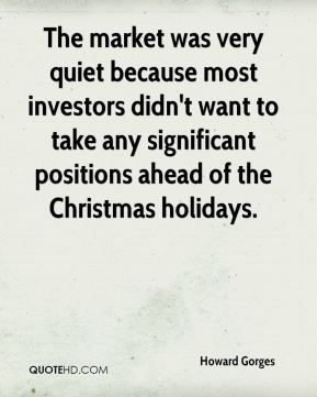 Howard Gorges - The market was very quiet because most investors didn't want to take any significant positions ahead of the Christmas holidays.