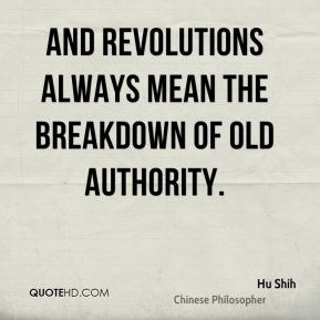 And revolutions always mean the breakdown of old authority.