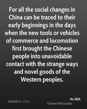 For all the social changes in China can be traced to their early beginnings in the days when the new tools or vehicles of commerce and locomotion first brought the Chinese people into unavoidable contact with the strange ways and novel goods of the Western peoples.