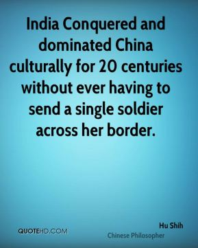 India Conquered and dominated China culturally for 20 centuries without ever having to send a single soldier across her border.