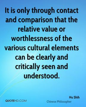It is only through contact and comparison that the relative value or worthlessness of the various cultural elements can be clearly and critically seen and understood.