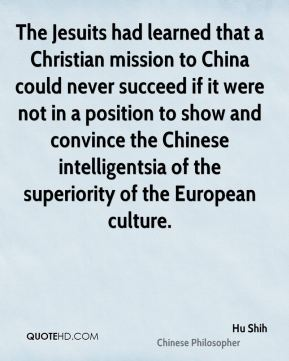 The Jesuits had learned that a Christian mission to China could never succeed if it were not in a position to show and convince the Chinese intelligentsia of the superiority of the European culture.