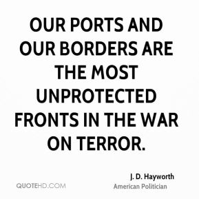 Our ports and our borders are the most unprotected fronts in the war on terror.