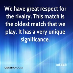 We have great respect for the rivalry. This match is the oldest match that we play. It has a very unique significance.
