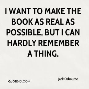 Jack Osbourne - I want to make the book as real as possible, but I can hardly remember a thing.