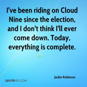 I've been riding on Cloud Nine since the election, and I don't think I'll ever come down. Today, everything is complete.