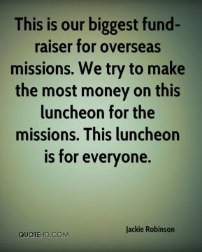 This is our biggest fund-raiser for overseas missions. We try to make the most money on this luncheon for the missions. This luncheon is for everyone.