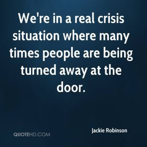 We're in a real crisis situation where many times people are being turned away at the door.