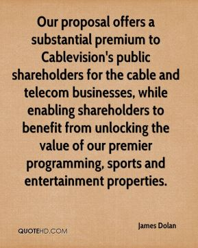 James Dolan - Our proposal offers a substantial premium to Cablevision's public shareholders for the cable and telecom businesses, while enabling shareholders to benefit from unlocking the value of our premier programming, sports and entertainment properties.