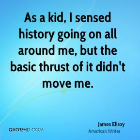 As a kid, I sensed history going on all around me, but the basic thrust of it didn't move me.