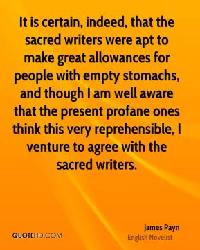 It is certain, indeed, that the sacred writers were apt to make great allowances for people with empty stomachs, and though I am well aware that the present profane ones think this very reprehensible, I venture to agree with the sacred writers.