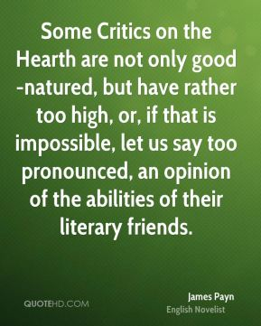Some Critics on the Hearth are not only good-natured, but have rather too high, or, if that is impossible, let us say too pronounced, an opinion of the abilities of their literary friends.