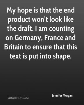 My hope is that the end product won't look like the draft. I am counting on Germany, France and Britain to ensure that this text is put into shape.
