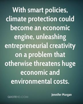 With smart policies, climate protection could become an economic engine, unleashing entrepreneurial creativity on a problem that otherwise threatens huge economic and environmental costs.