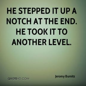 Jeromy Burnitz  - He stepped it up a notch at the end. He took it to another level.