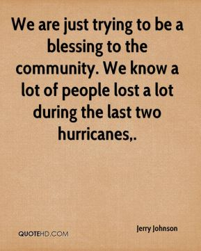 We are just trying to be a blessing to the community. We know a lot of people lost a lot during the last two hurricanes.
