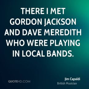 There I met Gordon Jackson and Dave Meredith who were playing in local bands.