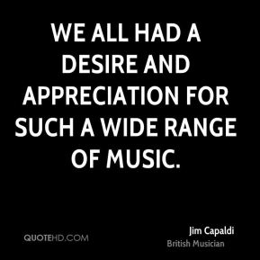 We all had a desire and appreciation for such a wide range of music.