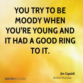 You try to be moody when you're young and it had a good ring to it.