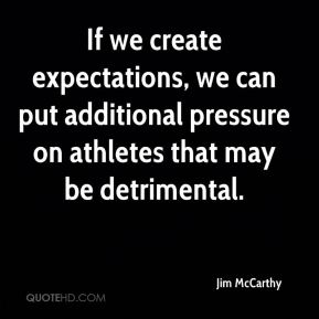 If we create expectations, we can put additional pressure on athletes that may be detrimental.