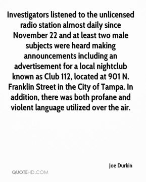 Investigators listened to the unlicensed radio station almost daily since November 22 and at least two male subjects were heard making announcements including an advertisement for a local nightclub known as Club 112, located at 901 N. Franklin Street in the City of Tampa. In addition, there was both profane and violent language utilized over the air.