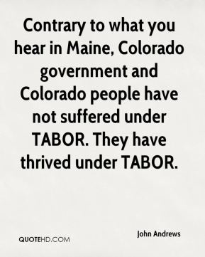 Contrary to what you hear in Maine, Colorado government and Colorado people have not suffered under TABOR. They have thrived under TABOR.