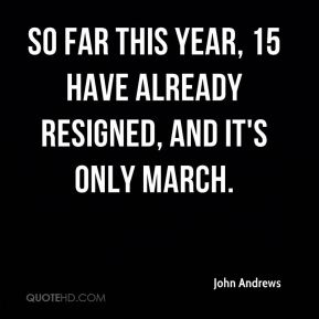 So far this year, 15 have already resigned, and it's only March.