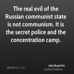John Boyd Orr - The real evil of the Russian communist state is not communism. It is the secret police and the concentration camp.