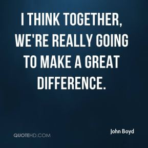 I think together, we're really going to make a great difference.
