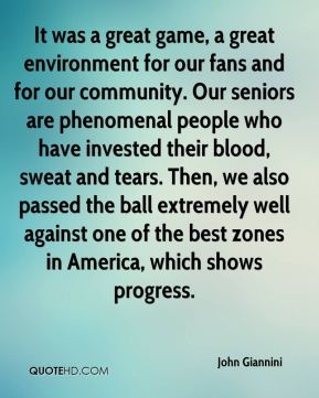 John Giannini  - It was a great game, a great environment for our fans and for our community. Our seniors are phenomenal people who have invested their blood, sweat and tears. Then, we also passed the ball extremely well against one of the best zones in America, which shows progress.