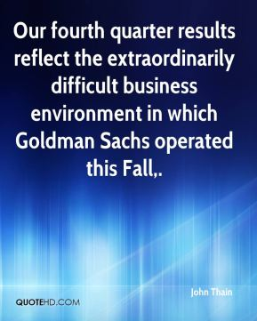 John Thain  - Our fourth quarter results reflect the extraordinarily difficult business environment in which Goldman Sachs operated this Fall.