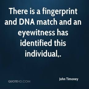 John Timoney  - There is a fingerprint and DNA match and an eyewitness has identified this individual.