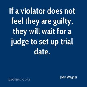 John Wagner  - If a violator does not feel they are guilty, they will wait for a judge to set up trial date.