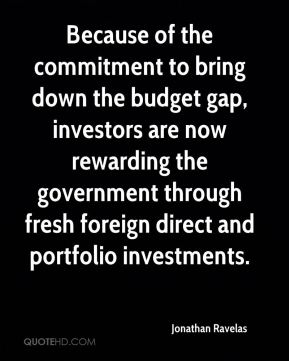 Because of the commitment to bring down the budget gap, investors are now rewarding the government through fresh foreign direct and portfolio investments.