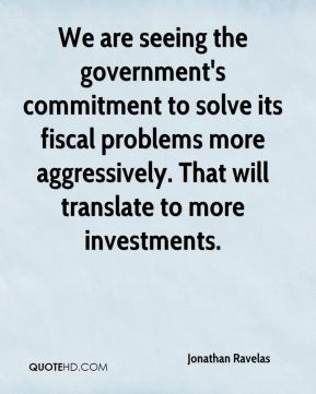 We are seeing the government's commitment to solve its fiscal problems more aggressively. That will translate to more investments.