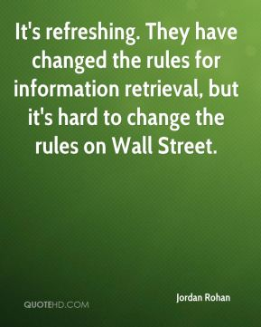 Jordan Rohan  - It's refreshing. They have changed the rules for information retrieval, but it's hard to change the rules on Wall Street.