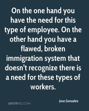 On the one hand you have the need for this type of employee. On the other hand you have a flawed, broken immigration system that doesn't recognize there is a need for these types of workers.