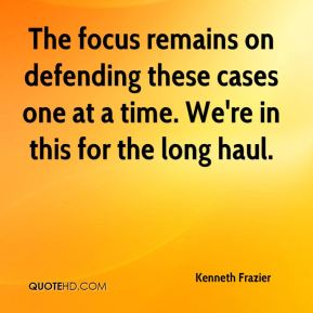 Kenneth Frazier  - The focus remains on defending these cases one at a time. We're in this for the long haul.